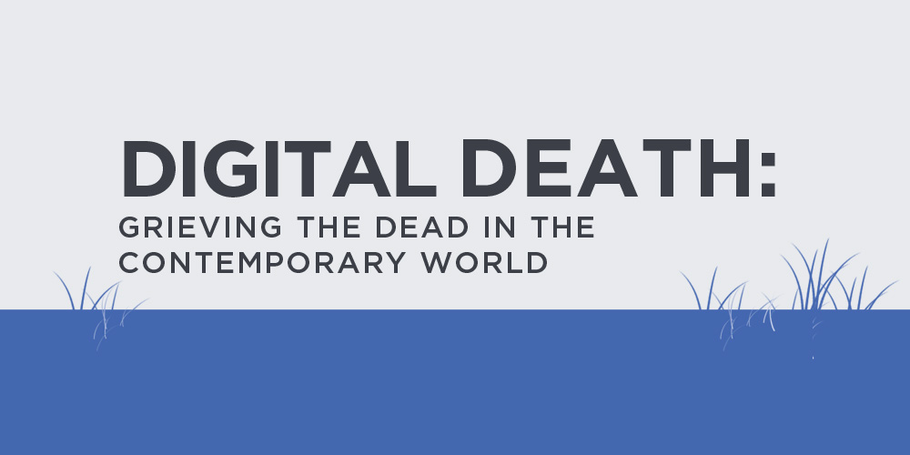 Digital Death: Grieving the Dead in the Contempora…